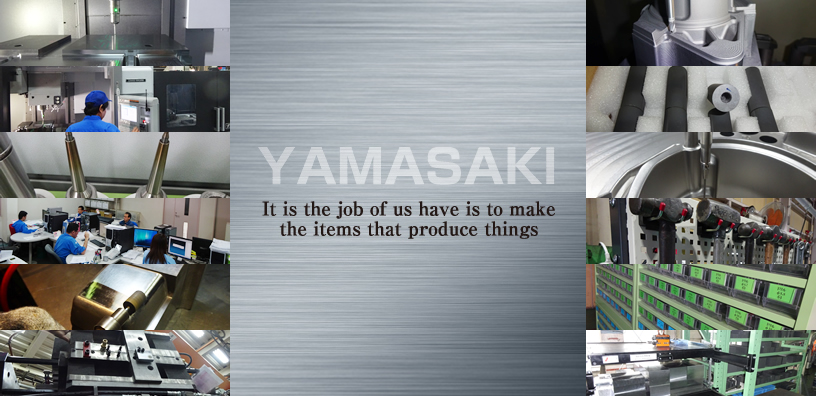 YAMASAKI It is the job of us have is to make the items that produce things